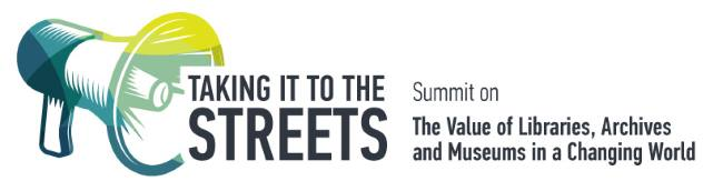 Taking it to the Streets: Summit on the Value of Libraries, Archives and Museums in a Changing World